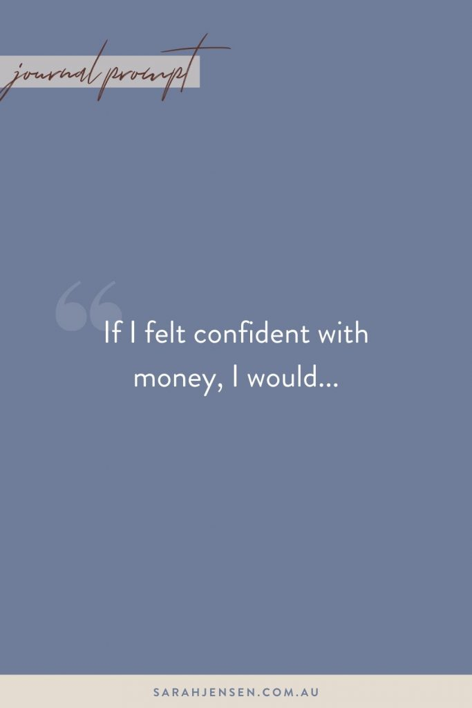 If I felt confident with money, I would...