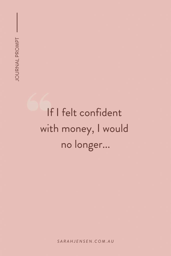 If I felt confident with money, I would no longer...