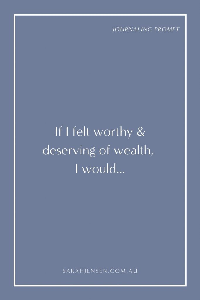 If I felt worthy and deserving of wealth, I would...