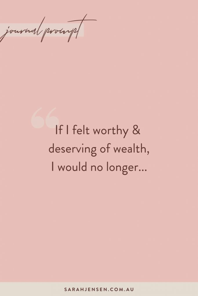If I felt worthy and deserving of wealth, I would no longer...