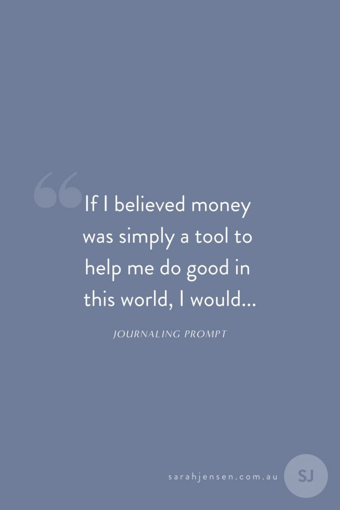 If I believed money was a tool to help me do good in this world, I would