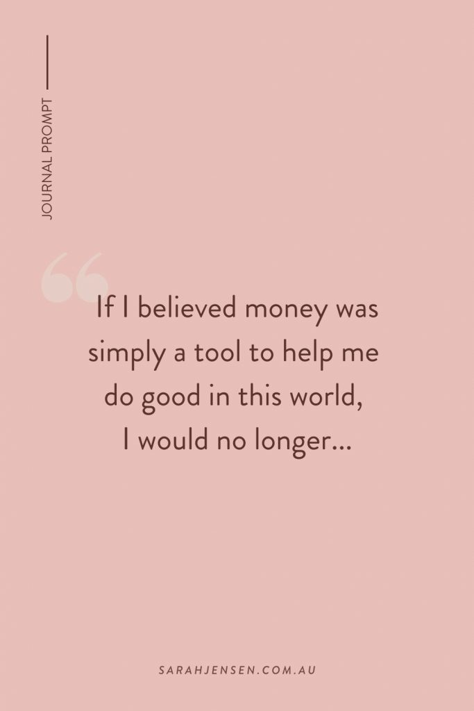 If I believed money was a tool to help me do good in this world, I would no longer...