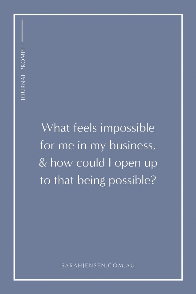 What feels impossible for me in my business and how could I open up to that being possible?