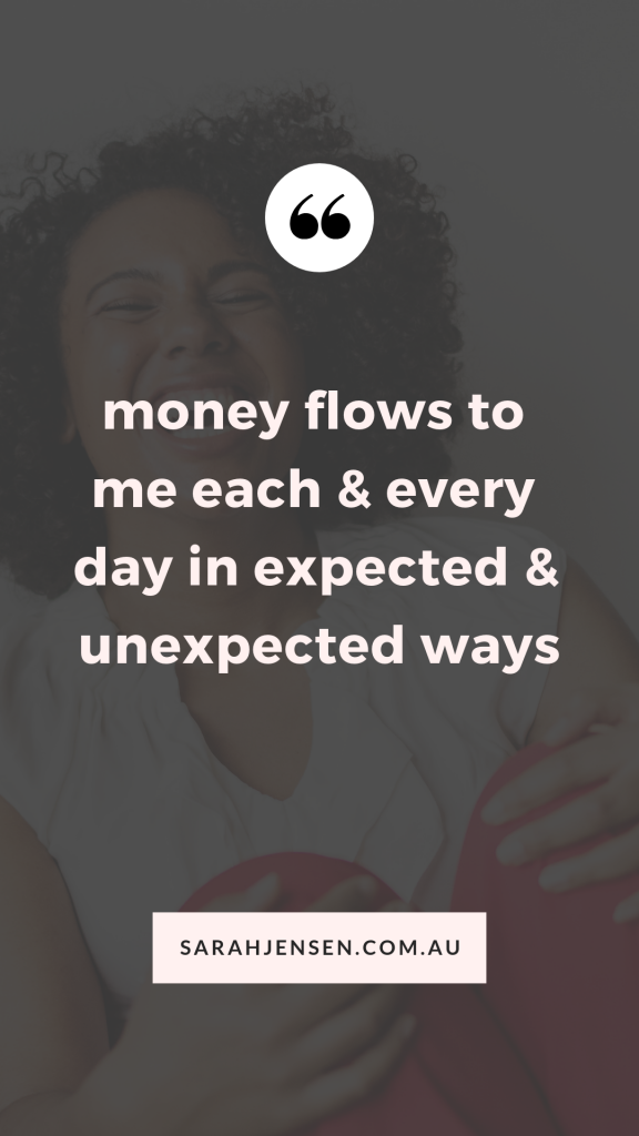 Money flows to me each and every day in expected and unexpected ways - Sarah Jensen