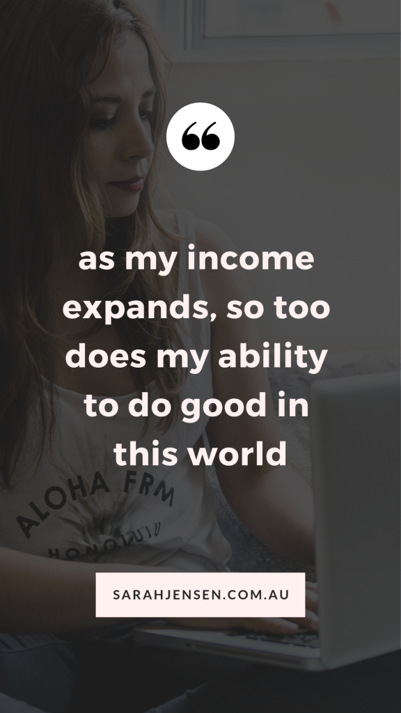 As my income expands, so too does my ability to do good in this world - Sarah Jensen