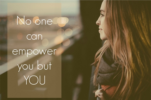 No one can empower you but YOU