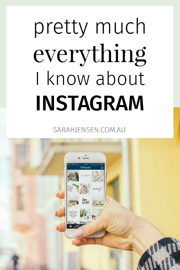Pretty much everything I know about Instagram to help you grow your following and build your business by Sarah Jensen