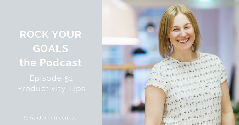 Rock Your Goals the Podcast episode 51 - 2 minute productivity tip with Sarah Jensen