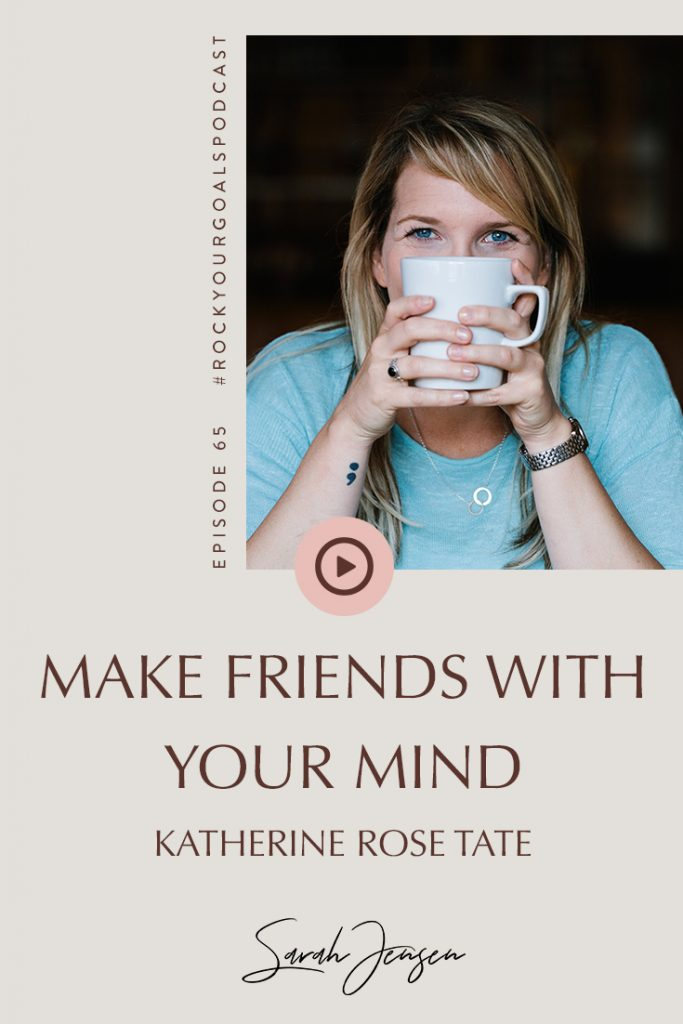 Rock Your Goals Podcast episode 65 - Make friends with your mind - with Katherine Rose Tate