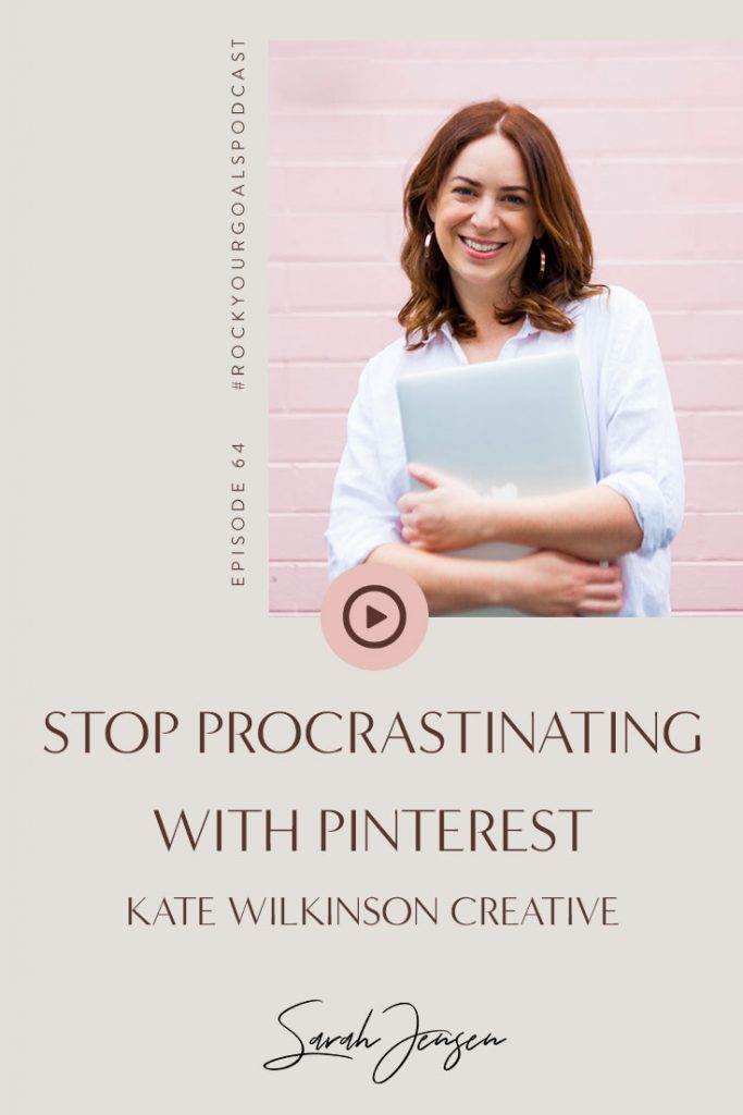 Rock Your Goals Podcast episode 64 - Pinterest Strategy with Kate Wilkinson Creative