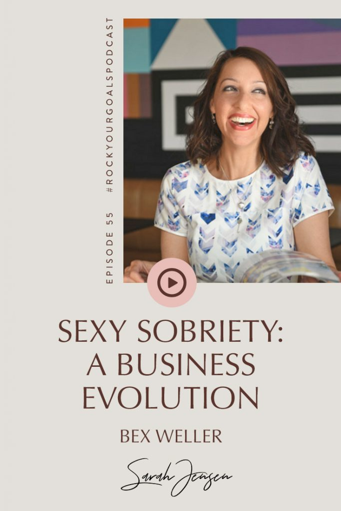 Rock Your Goals Podcast episode 55 - Sexy Sobriety a business evolution - with Bex Weller