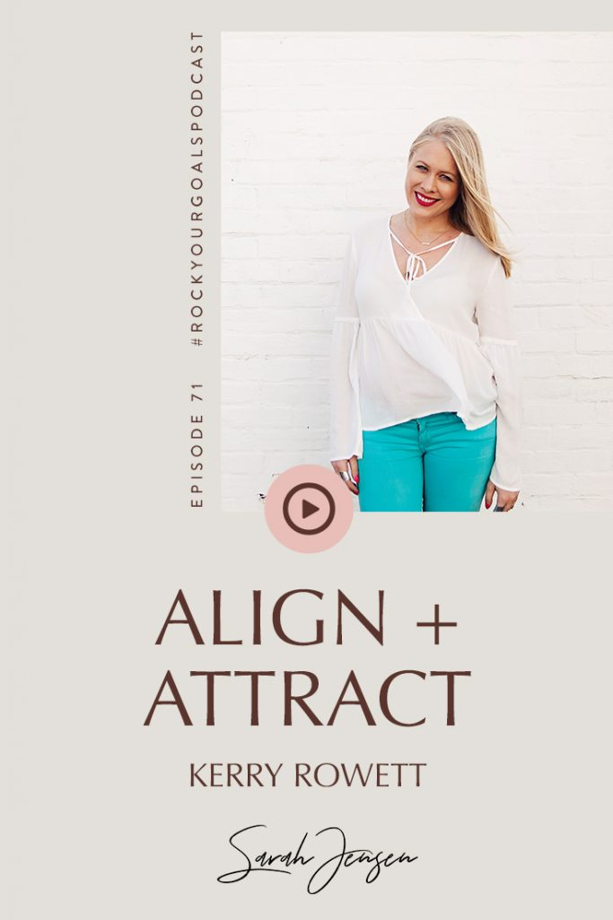 Rock Your Goals Podcast episode 71 - Align and attract - with Kerry Rowett