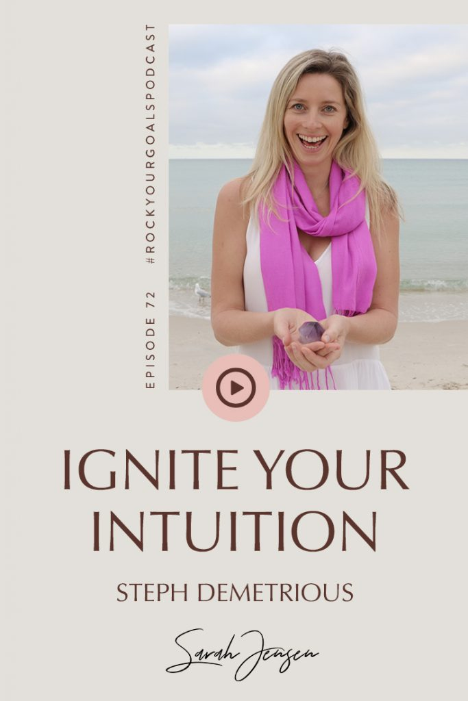 Rock Your Goals Podcast episode 72 - Ignite your intuition with Steph Demetrious