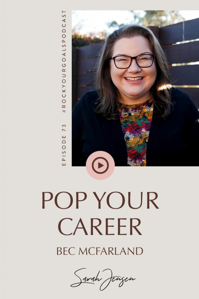 Rock Your Goals Podcast episode 73 - Pop Your Career with Bec McFarland