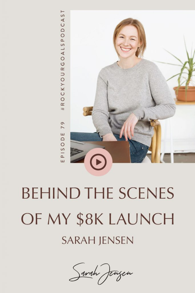 Rock Your Goals Podcast episode 79 - Behind the scenes of my 8k launch with Sarah Jensen