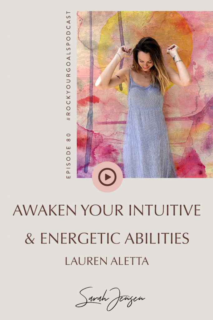Rock Your Goals Podcast episode 80 - Awaken your intuitive and energetic abilities with Lauren Aletta
