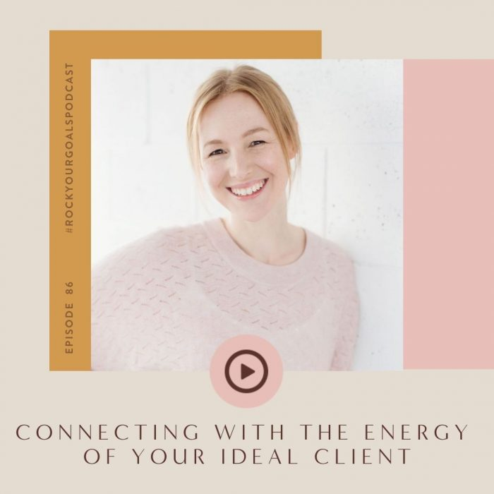 Rock Your Goals Podcast - episode 86: connecting with the energy of your ideal client