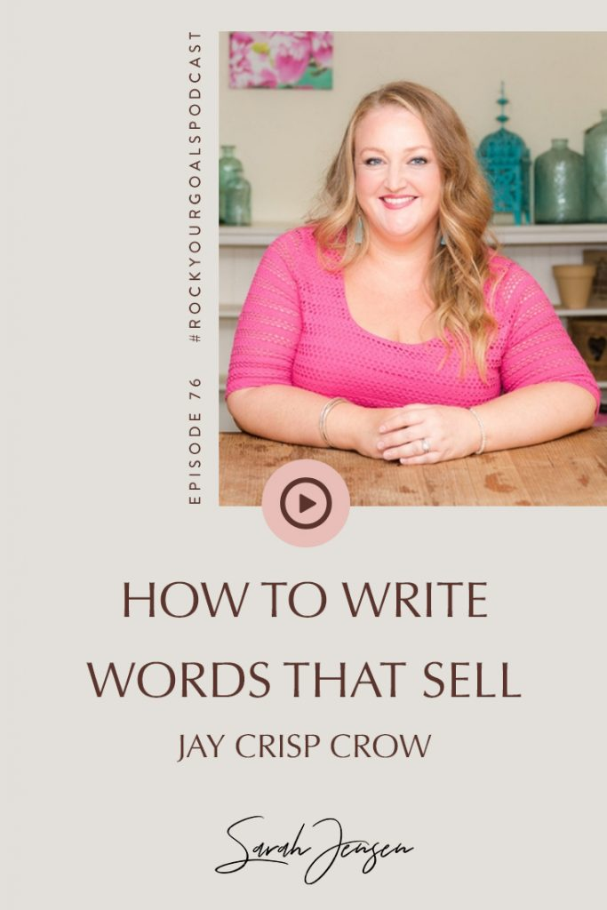 Rock Your Goals Podcast with Sarah Jensen Episode 76 - Write words that sell with Jay Crisp Crow