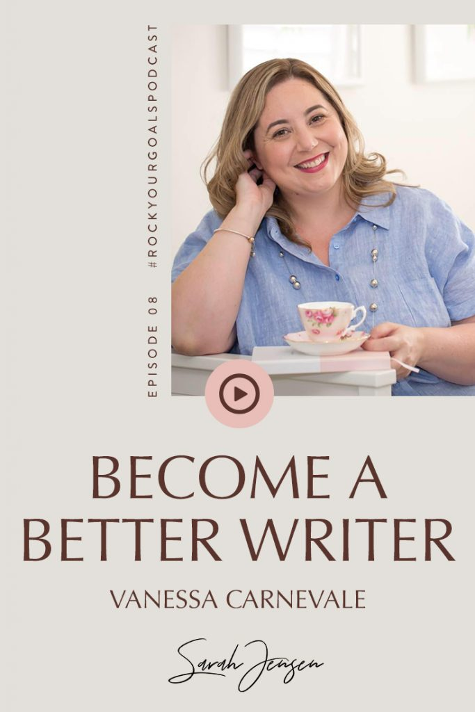 Rock Your Goals Podcast with Sarah Jensen Episode 8 - Become a Better Writer with Vanessa Carnevale