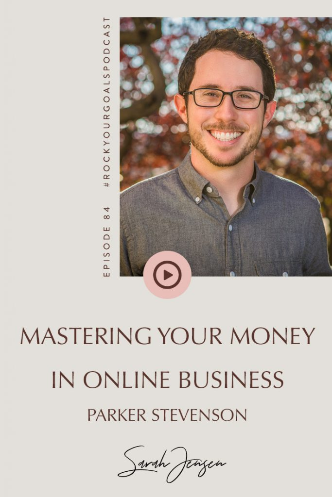 Rock Your Goals Podcast episode 84 - Mastering your money in online business with Parker Stevenson of Evolved Finance