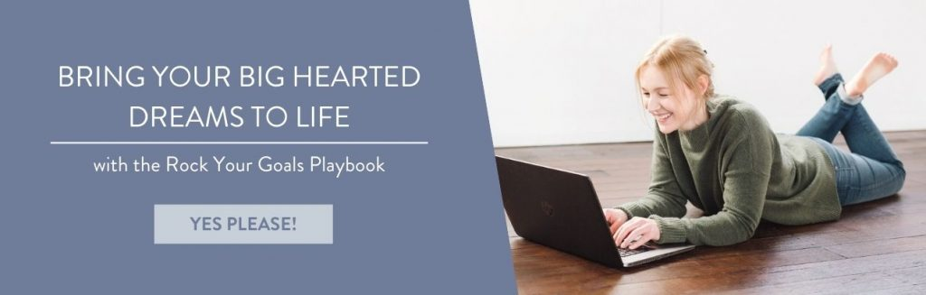 Bring your big hearted goals to life with the Rock Your Goals playbook