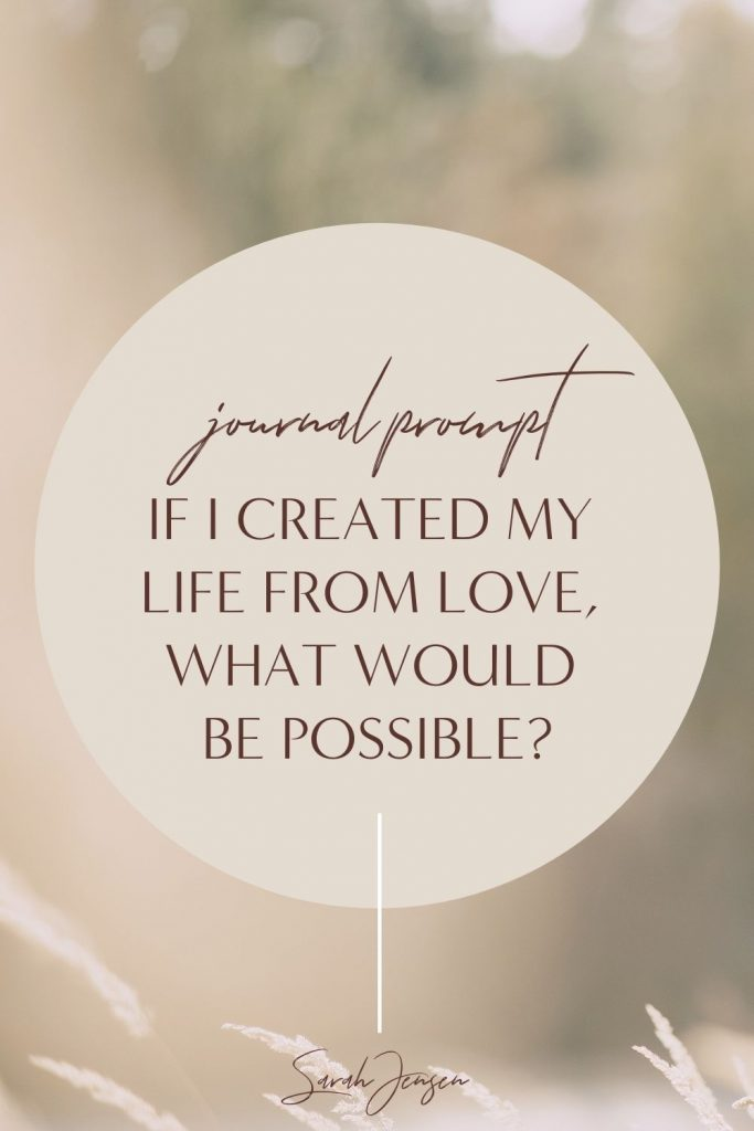 Journal prompt - If I created my life from love, what would be possible?