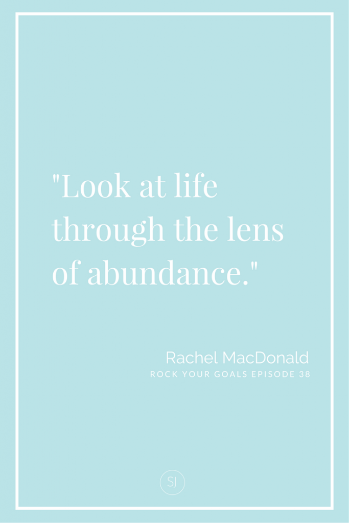 Rachel MacDonald shares how to look at life through the lens of abundance on Rock Your Goals the Podcast.