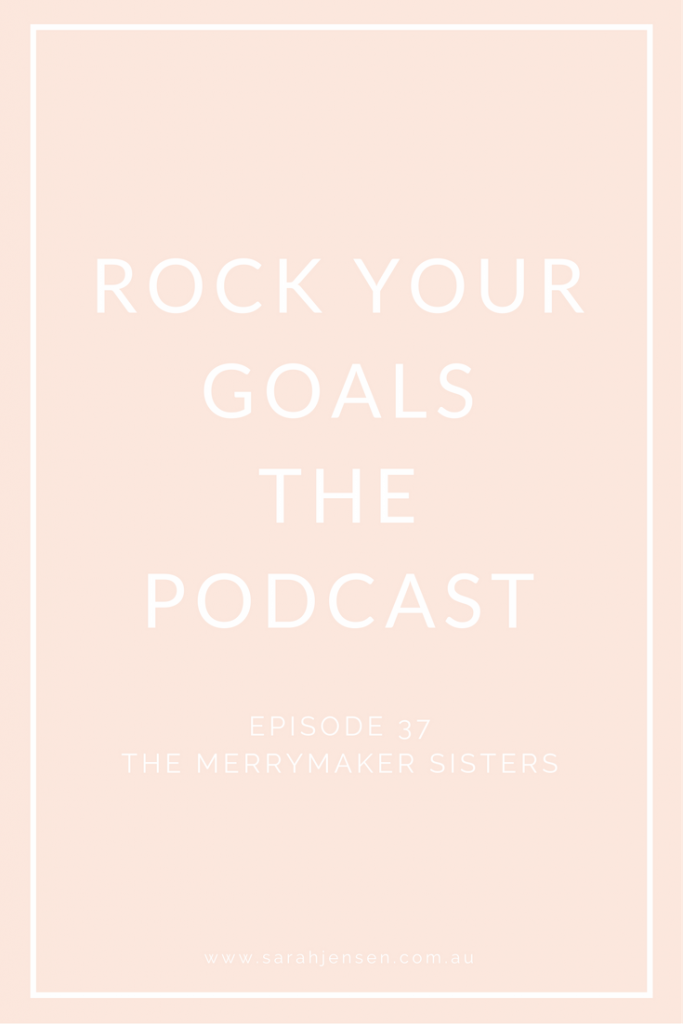 In this episode of Rock Your Goals the Podcast the Merrymaker Sisters share their top tips to build a booming business full of fun