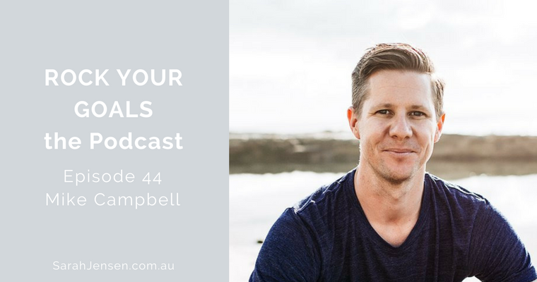 Rock Your Goals Podcast episode 44 - Live Immediately with Mike Campbell