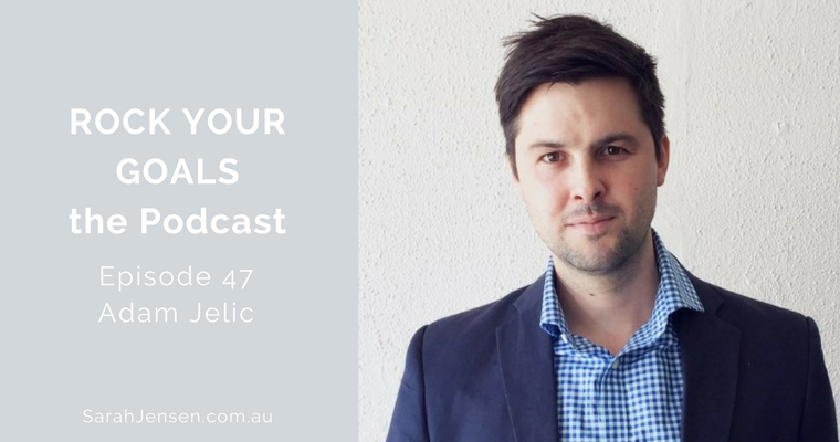 Rock Your Goals Podcast episode 47 - goal setting with Adam Jelic of MiGoals