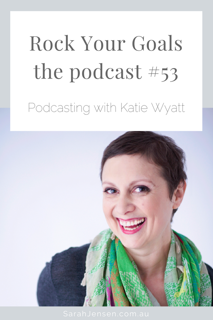 Rock Your Goals Podcast episode 53 - podcasting with Katie Wyatt