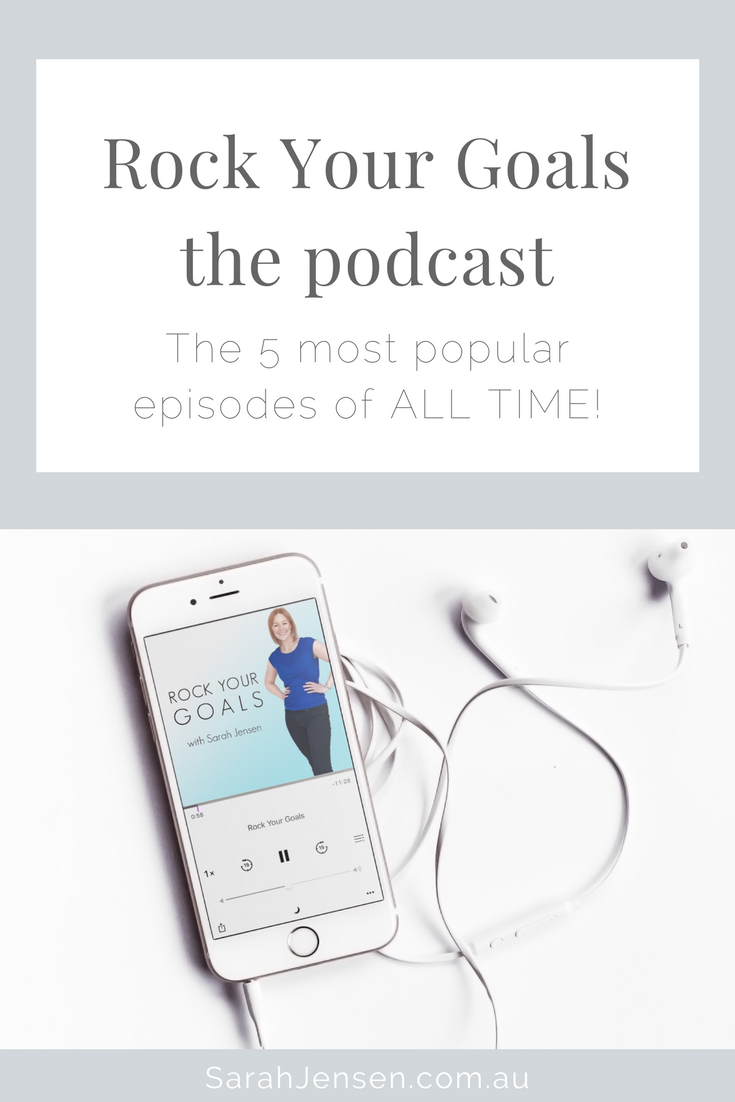 Rock Your Goals the Podcast with Sarah Jensen - the 5 most popular episodes of all time