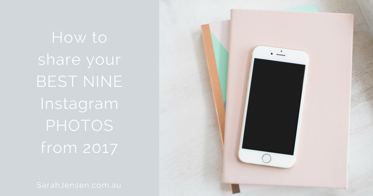 How to share your best nine Instagram photos from 2017 by Sarah Jensen
