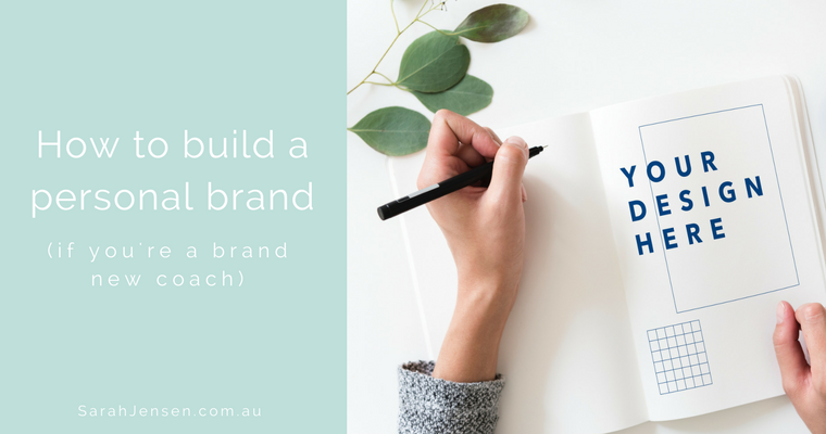 How to build your personal brand as a brand new coach by Sarah Jensen