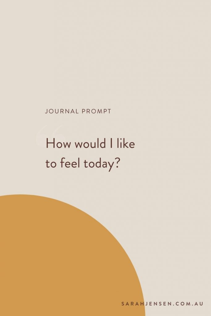 Journal prompt - how would I like to feel today?